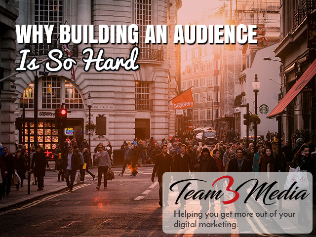 Why Building an Audience is So Hard